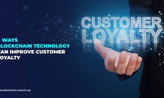 4 ways Blockchain technology can improve customer loyalty
