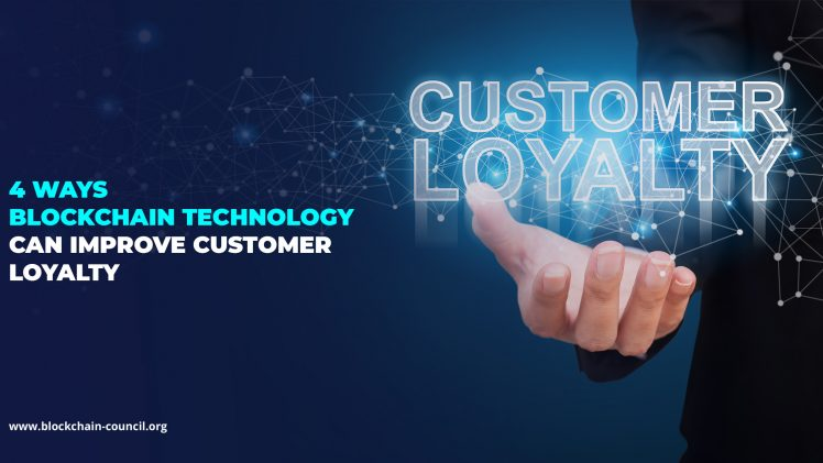 4 ways Blockchain technology can improve customer loyalty